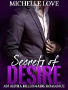 Billionaire Romance: Secrets of Desire - An Alpha Billionaire Romance (The Secrets Series, Book 1) - Michelle Love
