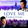 Love Me Tomorrow - Ethan Day, Jason M Frazier