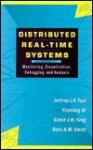 Distributed Real-Time Systems: Monitoring, Visualization, Debugging, and Analysis - Jeffrey J.P. Tsai
