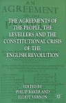 The Agreements of the People, the Levellers, and thenttttConstitutional Crisis of the English Revolution - Philip Baker, Elliot Vernon