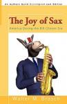 The Joy of Sax: America During the Bill Clinton Era - Walter M. Brasch
