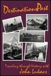 Destinations Past: Traveling Through History - John A. Lukacs