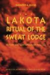 The Lakota Ritual of the Sweat Lodge: History and Contemporary Practice - Raymond A. Bucko