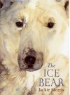 The Ice Bear - Jackie Morris, Jackie Morris