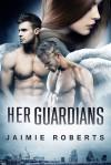 Her Guardians - Jaimie Roberts