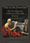 """This Is My Doctrine"": The Development of Mormon Theology; Part 2 - Charles R. Harrell"