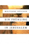 Ein Frühling in Jerusalem - Wolfgang Büscher
