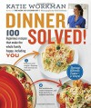 Dinner Solved!: 100 Ingenious Recipes That Make the Whole Family Happy, Including You! - Katie Workman