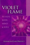 Violet Flame To Heal Body, Mind And Soul (Pocket Guides to Practical Spirituality) - Elizabeth Clare Prophet