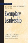 The Jossey-Bass Academic Administrator's Guide to Exemplary Leadership - James M. Kouzes, Barry Z. Posner