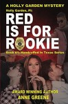 Holly Garden, PI: Red is for Rookie Handcuffed in Texas Series Book 1 - Anne Greene