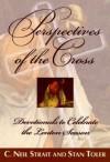Perspectives of the Cross: Devotionals to Celebrate the Lenton Season - C. Neil Strait, Stan Toler