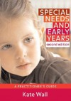 Special Needs & Early Years: A Practitioner's Guide - Kate Wall