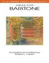 Arias for Baritone: G. Schirmer Opera Anthology - Hal Leonard Publishing Company, Robert L. Larsen