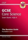 Core Science: GCSE: Exam Board: AQA A: The Revision Guide: Foundation Level - Richard Parsons