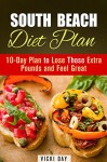 South Beach Diet Plan: 10-Day Plan to Lose Those Extra Pounds and Feel Great (Low Carb & Gluten-Free) - Vicki Day