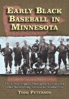 Early Black Baseball in Minnesota: The St. Paul Gophers, Minneapolis Keystones and Other Barnstorming Teams of the Deadball Era - Todd Peterson