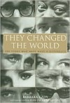 They Changed the World: 200 Icons Who Have Made a Difference - Barbara Cady
