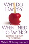 "Why Do I Say ""Yes"" When I Need to Say ""No""?: Escaping the Trap of Temptation - Michelle McKinney Hammond"