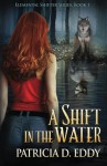 A Shift in the Water (Elemental Shifter) (Volume 1) - Patricia D. Eddy, Clare C. Marshall, Ravven