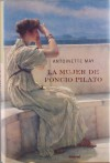 La Mujer De Pilatos/ Pilate's Wife: A Novel of the Roman Empire (Spanish Edition) - Antoinette May, Mireia Teres Loriente