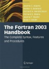 The Fortran 2003 Handbook: The Complete Syntax, Features and Procedures - Jeanne C. Adams, Walter S. Brainerd, Richard A. Hendrickson, Richard E. Maine