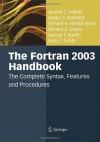 The Fortran 2003 Handbook: The Complete Syntax, Features and Procedures - Jeanne C. Adams, Walter S. Brainerd, Richard A. Hendrickson, Richard E. Maine