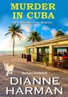 Murder in Cuba: A Cedar Bay Cozy Mystery (Cedar Bay Cozy Mystery Series Book 8) - Dianne Harman
