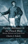 Popular Resistance in the French Wars: Patriots, Partisans and Land Pirates - Charles J. Esdaile