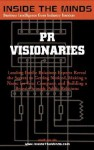 PR Visionaries: CEOs from Ketchum, Porter Novelli, Brodeur Worldwide & More on Successful Public Relations Campaigns (Inside the Minds) - Aspatore Books