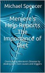 Meniere's Help Reports The Importance of Diet: Overcoming Meniere's Disease by dealing with root causes and triggers (The Meniere's Help Reports Book 1) - Michael Spencer