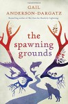 The Spawning Grounds - Gail Anderson-Dargatz