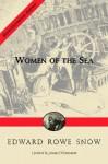 Women of the Sea - Edward Rowe Snow, Dorothy Snow Bicknell, Jeremy D'Entrmont, Jeremy D'Entremont
