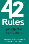 42 Rules For Effective Connections: For Women Who Are Serious About Building A Business Using Successful Networks - Bonnie Ross-Parker, Cindy Elsberry