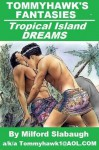Tommyhawk's Fantasies: Tropical Island Dreams - Milford Slabaugh