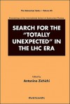 "Search for the ""Totally Unexpected"" in the LHC Era: Proceedings of the International School of Subnuclear Physics - Antonino Zichichi"