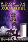 Room 26 and the Army of Xulhutdul - Bowie V. Ibarra