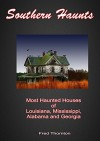 Southern Haunts: Most Haunted Houses of Louisiana, Mississippi, Alabama and Georgia - Fred Thornton
