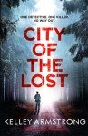 City of the Lost: A Thriller - Kelley Armstrong