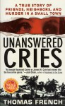 Unanswered Cries: A True Story Of Friends, Neighbors, And Murder In A Small Town - Thomas French
