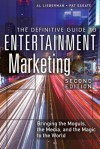 The Definitive Guide to Entertainment Marketing: Bringing the Moguls, the Media, and the Magic to the World - Al Lieberman, Pat Esgate