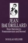 Jean Baudrillard: From Marxism to Postmodernism and Beyond - Douglas M. Kellner