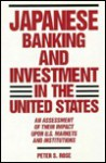 Japanese Banking and Investment in the United States: An Assessment of Their Impact Upon U.S. Markets and Institutions - Peter S. Rose
