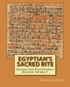 Egyptian's Sacred Rite: An Ancient Practice in a Modern World - Matthew James