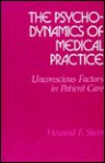 The Psychodynamics of Medical Practice: Unconscious Factors in Patient Care - Howard F. Stein