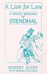 A Lion for Love: A Critical Biography of Stendhal - Robert Alter, Carol Cosman