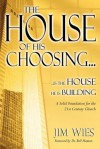 House of His Choosing...: A Solid Foundation for the 21st Century Church - Jim Wies, Bill Hamon