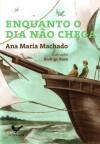 Enquanto o Dia Não Chega - Ana Maria Machado, Rodrigo Rosa