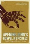 Opening John's Gospel and Epistles - Philip Wesley Comfort, Wendell C. Hawley