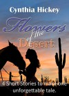Flowers of the desert, Four short western romances combine to make one unforgettable tale - Cynthia Hickey